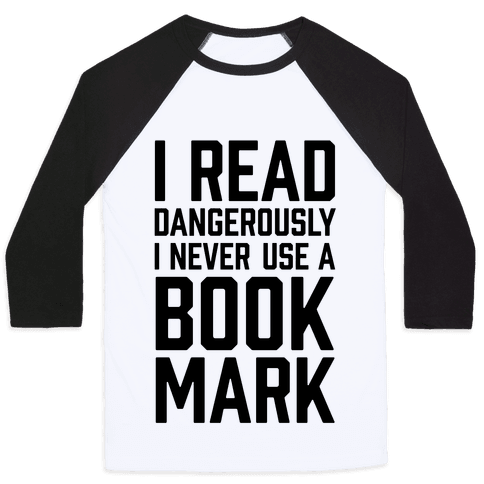 I Read Dangerously I Never Use A Bookmark