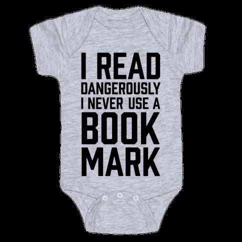 I Read Dangerously I Never Use A Bookmark Baby Onesy