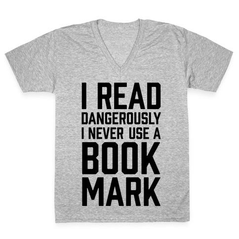 I Read Dangerously I Never Use A Bookmark V-Neck Tee Shirt