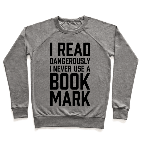 I Read Dangerously I Never Use A Bookmark Pullover