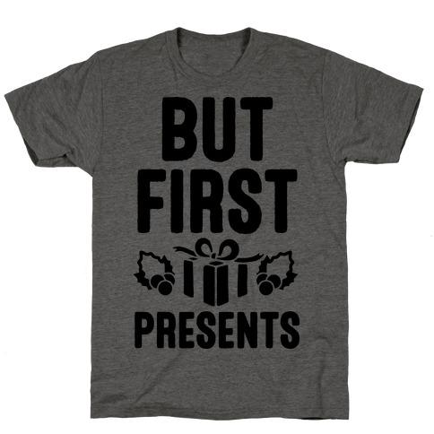 But First Presents T-Shirt