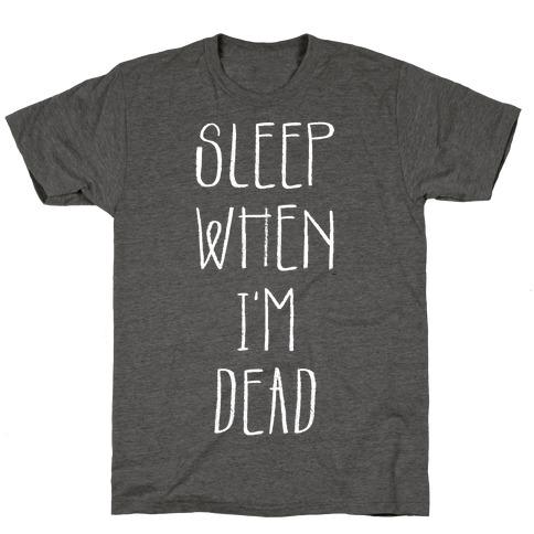 Sleep When I'm Dead T-Shirt