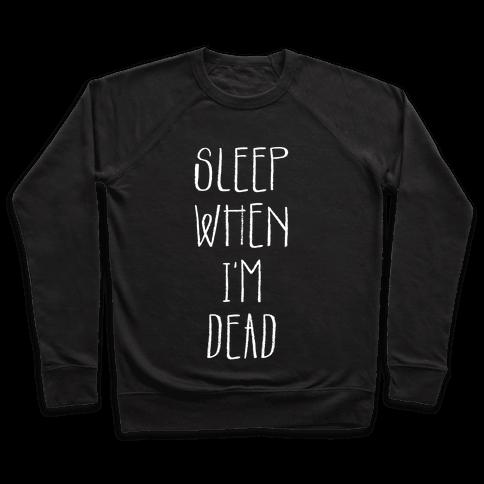 Sleep When I'm Dead Pullover