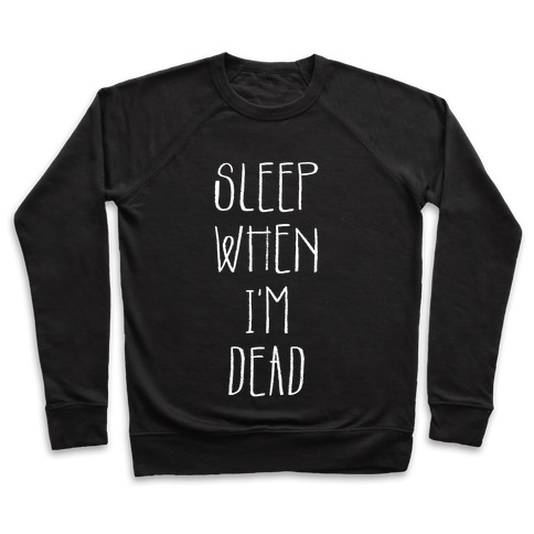 Sleep When I'm Dead Pullover