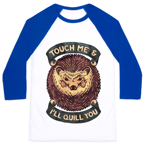 Touch Me And I'll Quill You Baseball Tee