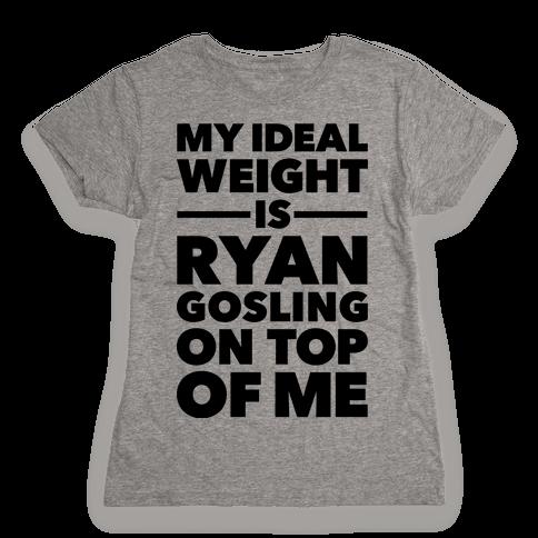 Ideal Weight (Ryan Gosling) Womens T-Shirt