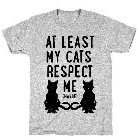 At Least My Cats Respect Me Mens T-Shirt