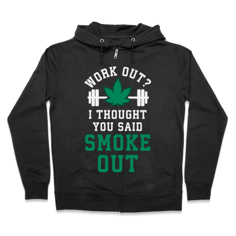 Work Out? I Thought You Said Smoke Out Zip Hoodie