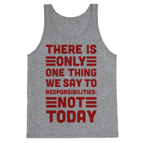 There is Only One Thing We Say To Responsibilities Not Today Tank Top