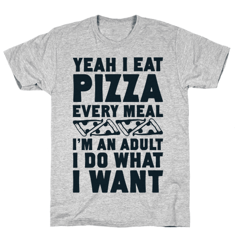 Yeah I Eat Pizza Every Meal Mens T-Shirt