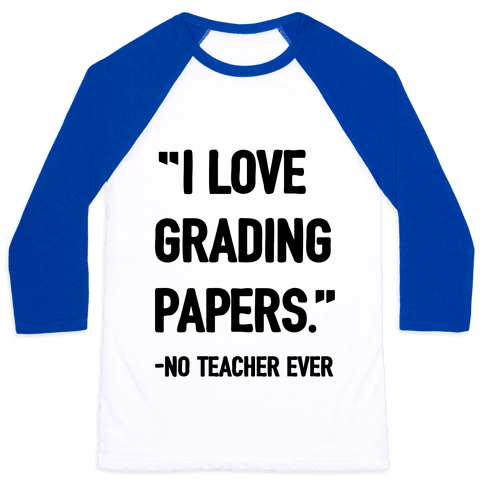 I Love Grading Papers Said No Teacher Ever Baseball Tee