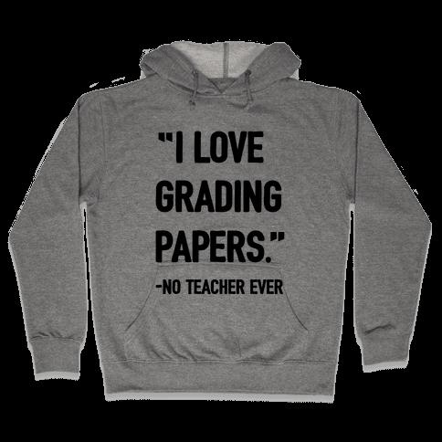 I Love Grading Papers Said No Teacher Ever Hooded Sweatshirt