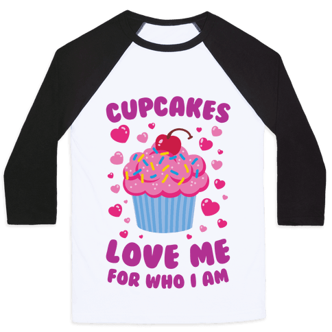 Cupcakes Love Me For Who I Am Baseball Tee