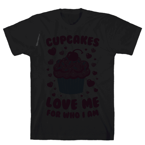 Cupcakes Love Me For Who I Am Mens T-Shirt