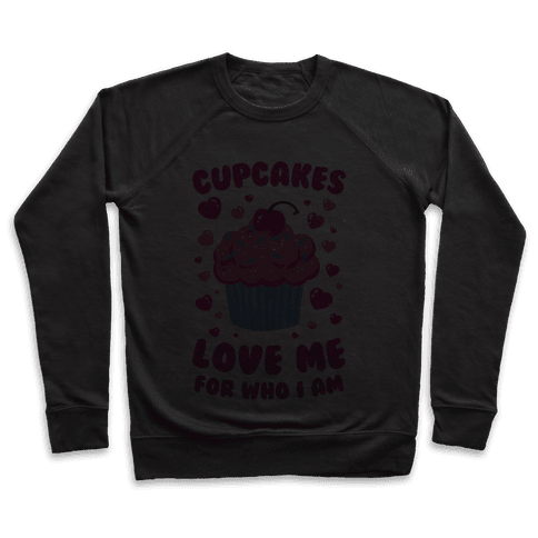 Cupcakes Love Me For Who I Am Pullover