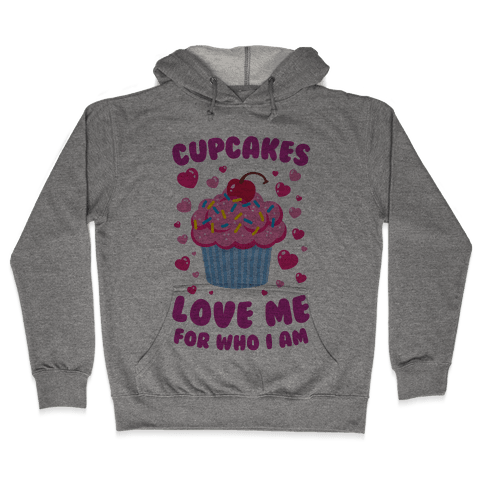 Cupcakes Love Me For Who I Am Hooded Sweatshirt