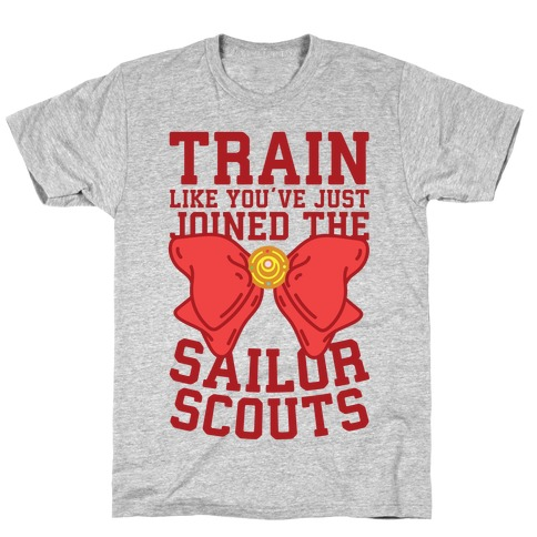 Train Like You've Just Joined The Sailor Scouts T-Shirt