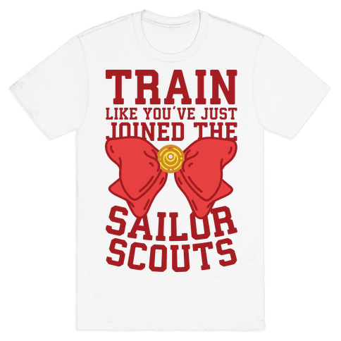 Train Like You've Just Joined The Sailor Scouts Mens T-Shirt