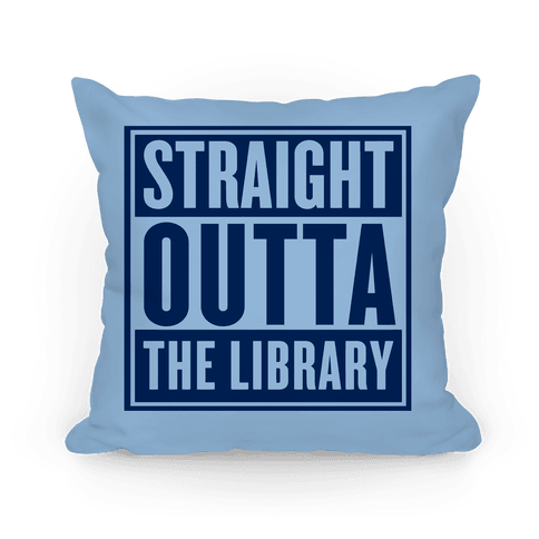 Straight Outta the Library Pillow