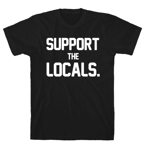 Support the Locals Mens T-Shirt