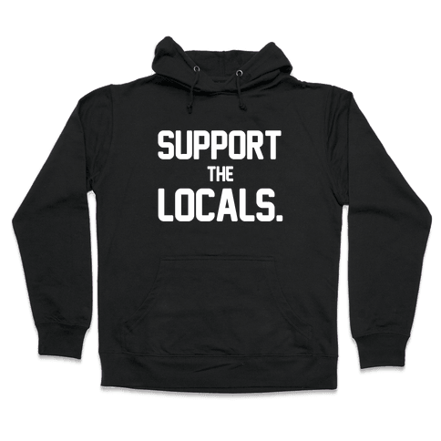 Support the Locals Hooded Sweatshirt