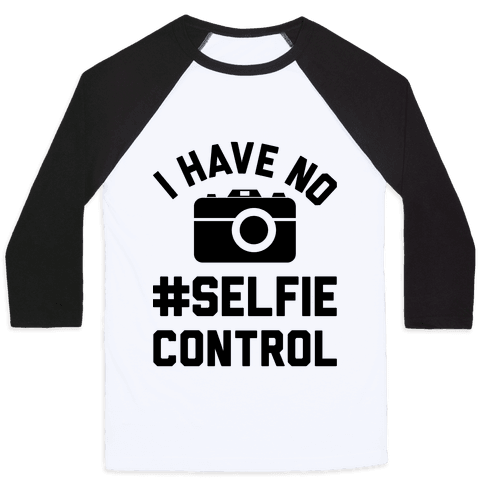 I Have No #Selfie Control Baseball Tee