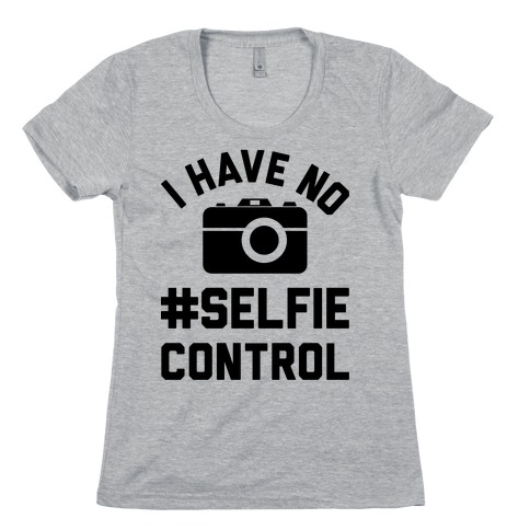 I Have No #Selfie Control Womens T-Shirt