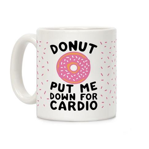 Donut Put Me Down For Cardio Coffee Mug