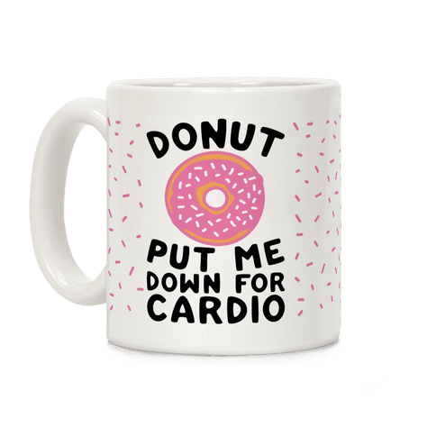 Donut Put Me Down For Cardio Coffee Mug