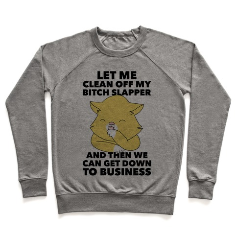 Let Me Clean Off My Bitch Slapper and Then We Can Get Down To Business Pullover