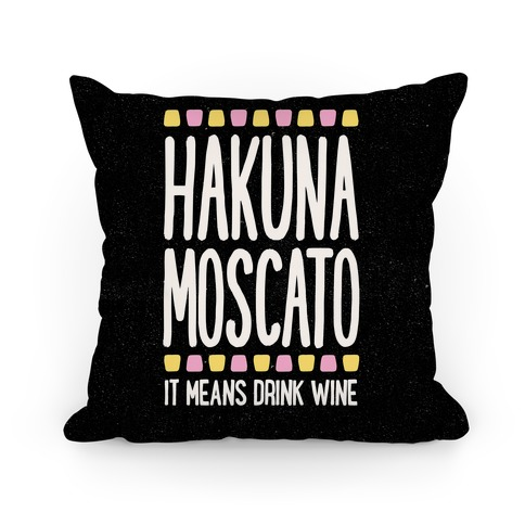 Hakuna Moscato Pillow