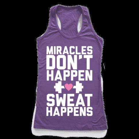 Miracles Don't Happen Sweat Happens Racerback Tank Top