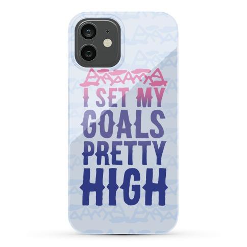 I Set My Goals Pretty High Phone Case