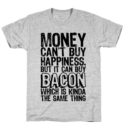 It Can Buy Bacon Mens T-Shirt