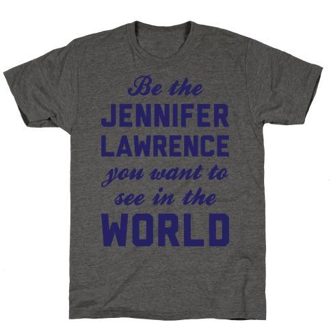 Be The Jennifer Lawrence T-Shirt
