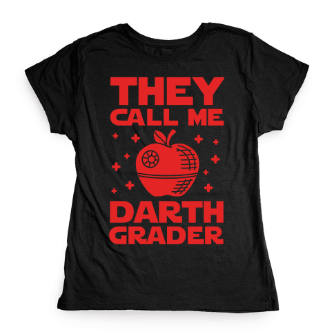 They Call Me Darth Grader Womens T-Shirt