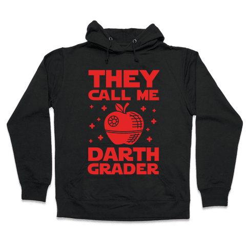 They Call Me Darth Grader Hooded Sweatshirt