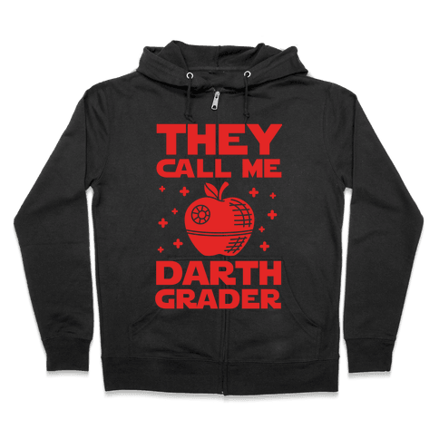 They Call Me Darth Grader Zip Hoodie