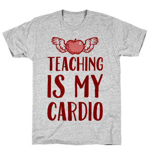 Teaching is My Cardio Mens T-Shirt
