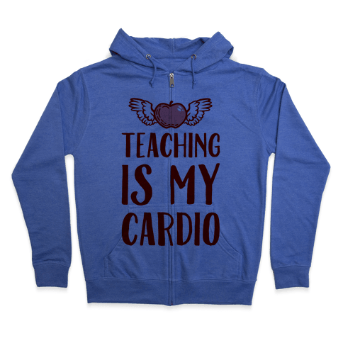Teaching is My Cardio Zip Hoodie