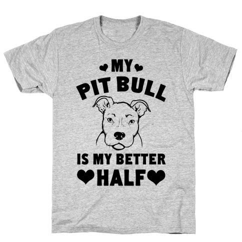 My Pit Bull is My Better Half Mens T-Shirt