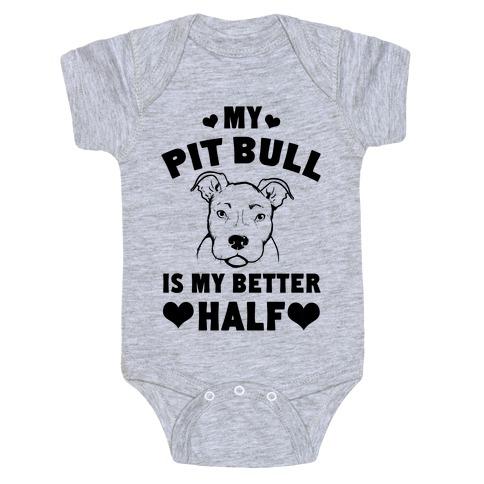 44612de55 My Pit Bull is My Better Half Baby Onesy
