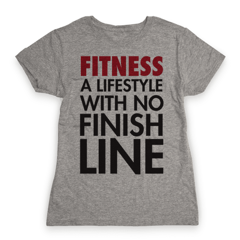 Fitness: A Lifestyle With No Finishline Womens T-Shirt