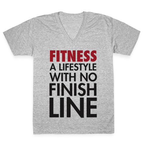 Fitness: A Lifestyle With No Finishline V-Neck Tee Shirt