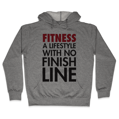 Fitness: A Lifestyle With No Finishline Hooded Sweatshirt