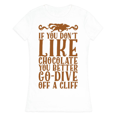 If You Don't Like Chocolate Womens T-Shirt