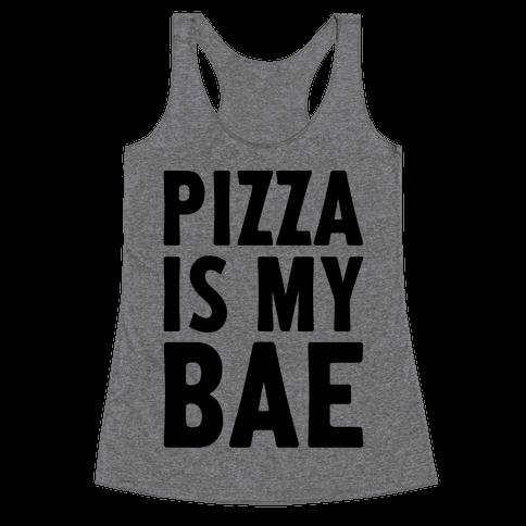 Pizza Is My Bae Racerback Tank Top