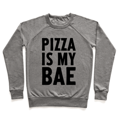 Pizza Is My Bae Pullover
