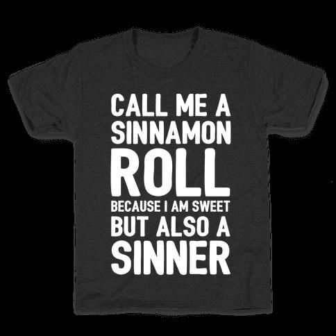 Call Me A Sinnamon Roll Because I'm Sweet But Also A Sinner Kids T-Shirt