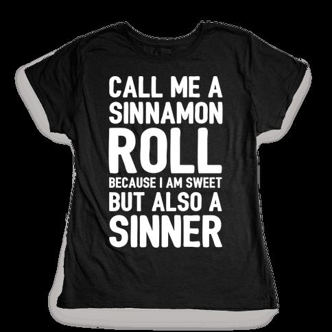 Call Me A Sinnamon Roll Because I'm Sweet But Also A Sinner Womens T-Shirt